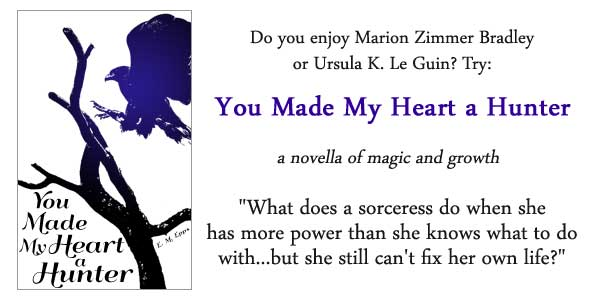 You Made My Heart a Hunter. A novella of magic and growth.